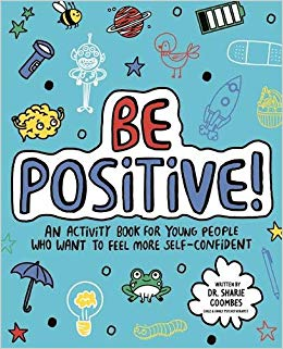 Be Positive! An Activity Book for young people who want to feel more self-confident.